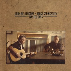 JOHN MELLENCAMP FEAT BRUCE SPRINGSTEEN - WASTED DAYS